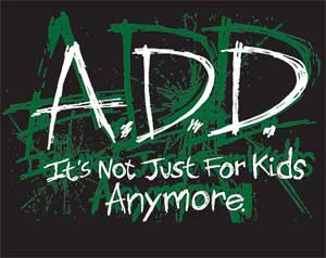A.D.D. Its Not Just for Kids Anymore Shirt
