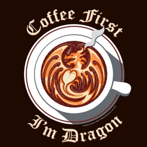 Coffee First I'm Dragon T-Shirt