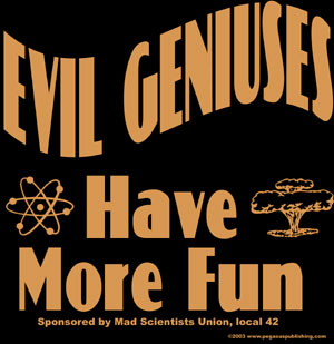 Evil Geniuses Have More Fun T-Shirt 100% Cotton