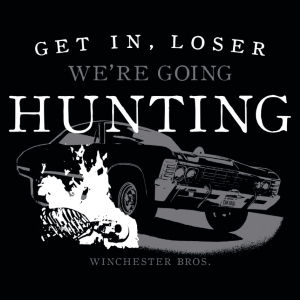 Get in Loser We're Going Hunting T-Shirt