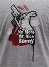 No More Mr Nice Bunny Shirt