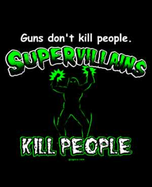 Guns Don't Kill People, Supervillians Do Shirt