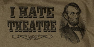 I Hate Theatre Lincoln Shirt