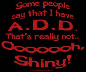 Some People say that I have ADD... Shirt